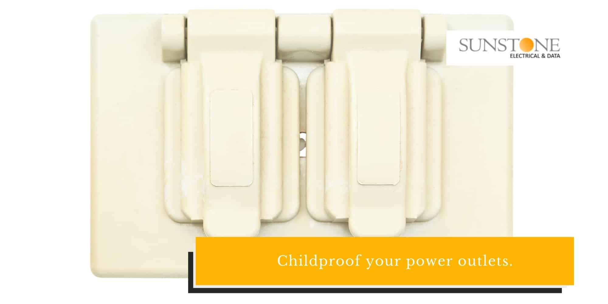Childproof your power outlets.